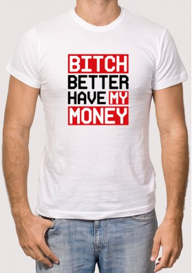 Camiseta Bitch Better Have