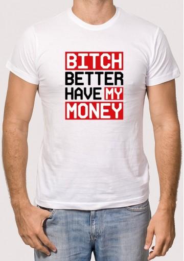 Camiseta Bitch Better Have